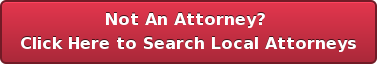 Not An Attorney?  Click Here to Search Local Attorneys